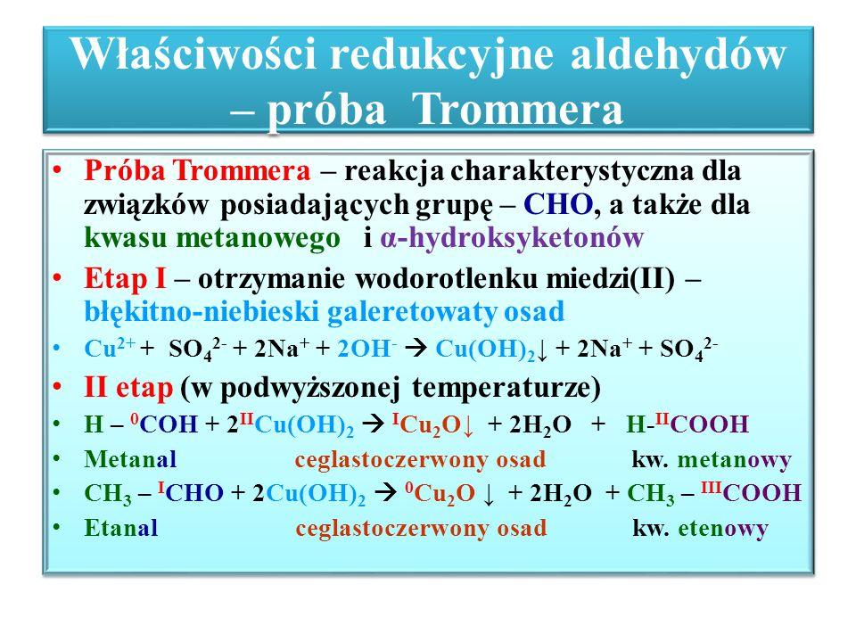 Właściwości redukcyjne aldehydów – próba Trommera Próba Trommera – reakcja charakterystyczna dla związków posiadających grupę – CHO, a także dla kwasu