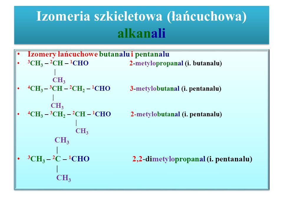 Właściwości chemiczne aldehydów cd – reakcja Cannizzaro Aldehydy w środowisku silnie zasadowym ulegają reakcji dysproporcjonowaniu, produktami są sole kwasów karboksylowych i alkohole: 2H - 0 CHO + NaOH  H - II COONa + -II CH 3 – OH Metanal metanian sodu metanol 2C 6 H 5 – I CHO + KOH  C 6 H 5 - III COOK + C 6 H 5 – -I CH 2 –OH Aldehyd benzoesowy benzoesan potasu fenylometanol Aldehydy w środowisku silnie zasadowym ulegają reakcji dysproporcjonowaniu, produktami są sole kwasów karboksylowych i alkohole: 2H - 0 CHO + NaOH  H - II COONa + -II CH 3 – OH Metanal metanian sodu metanol 2C 6 H 5 – I CHO + KOH  C 6 H 5 - III COOK + C 6 H 5 – -I CH 2 –OH Aldehyd benzoesowy benzoesan potasu fenylometanol