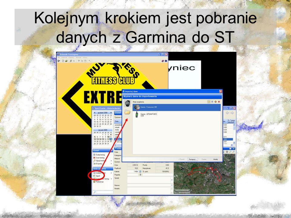 Kolejnym krokiem jest pobranie danych z Garmina do ST