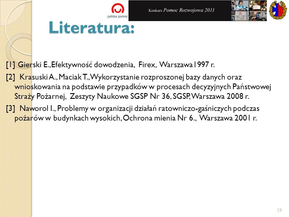 Literatura: [1] Gierski E.,Efektywność dowodzenia, Firex, Warszawa1997 r. [2] Krasuski A., Maciak T., Wykorzystanie rozproszonej bazy danych oraz wnio