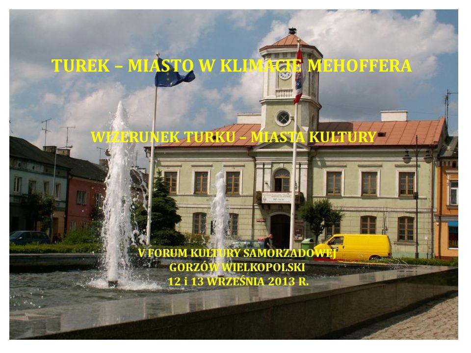 TUREK – MIASTO W KLIMACIE MEHOFFERA WIZERUNEK TURKU – MIASTA KULTURY V FORUM KULTURY SAMORZADOWEJ GORZÓW WIELKOPOLSKI 12 i 13 WRZEŚNIA 2013 R.