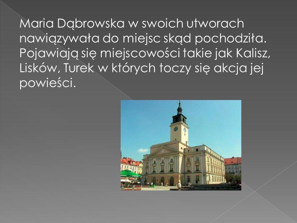 Maria Dąbrowska w swoich utworach nawiązywała do miejsc skąd pochodziła.