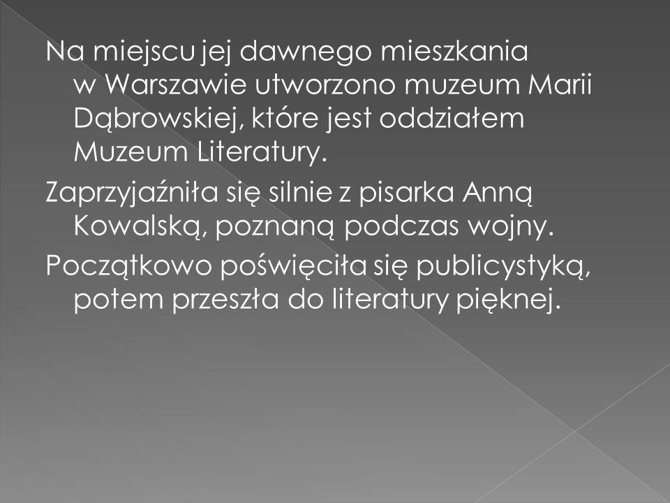 Na miejscu jej dawnego mieszkania w Warszawie utworzono muzeum Marii Dąbrowskiej, które jest oddziałem Muzeum Literatury.