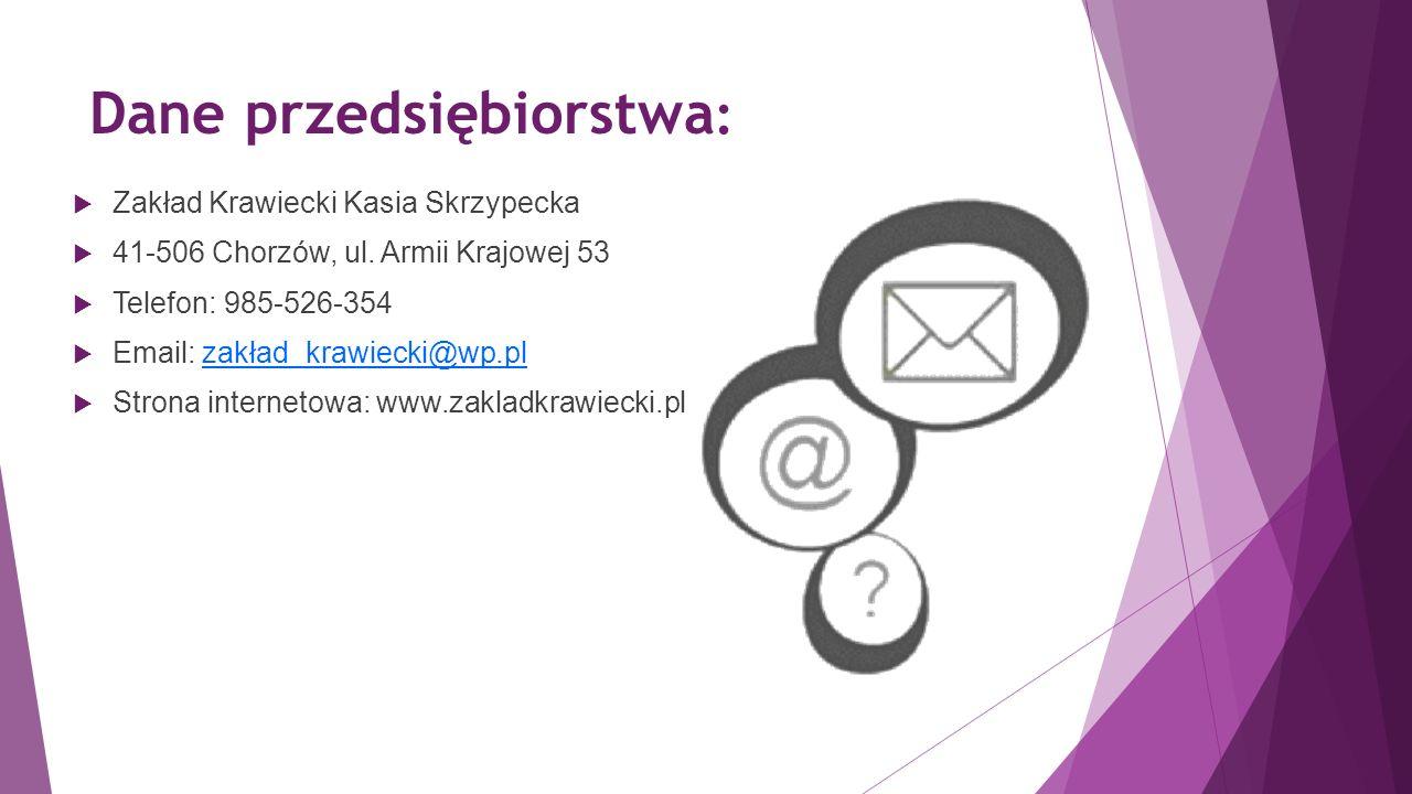 Dane przedsiębiorstwa :  Zakład Krawiecki Kasia Skrzypecka  41-506 Chorzów, ul. Armii Krajowej 53  Telefon: 985-526-354  Email: zakład_krawiecki@w