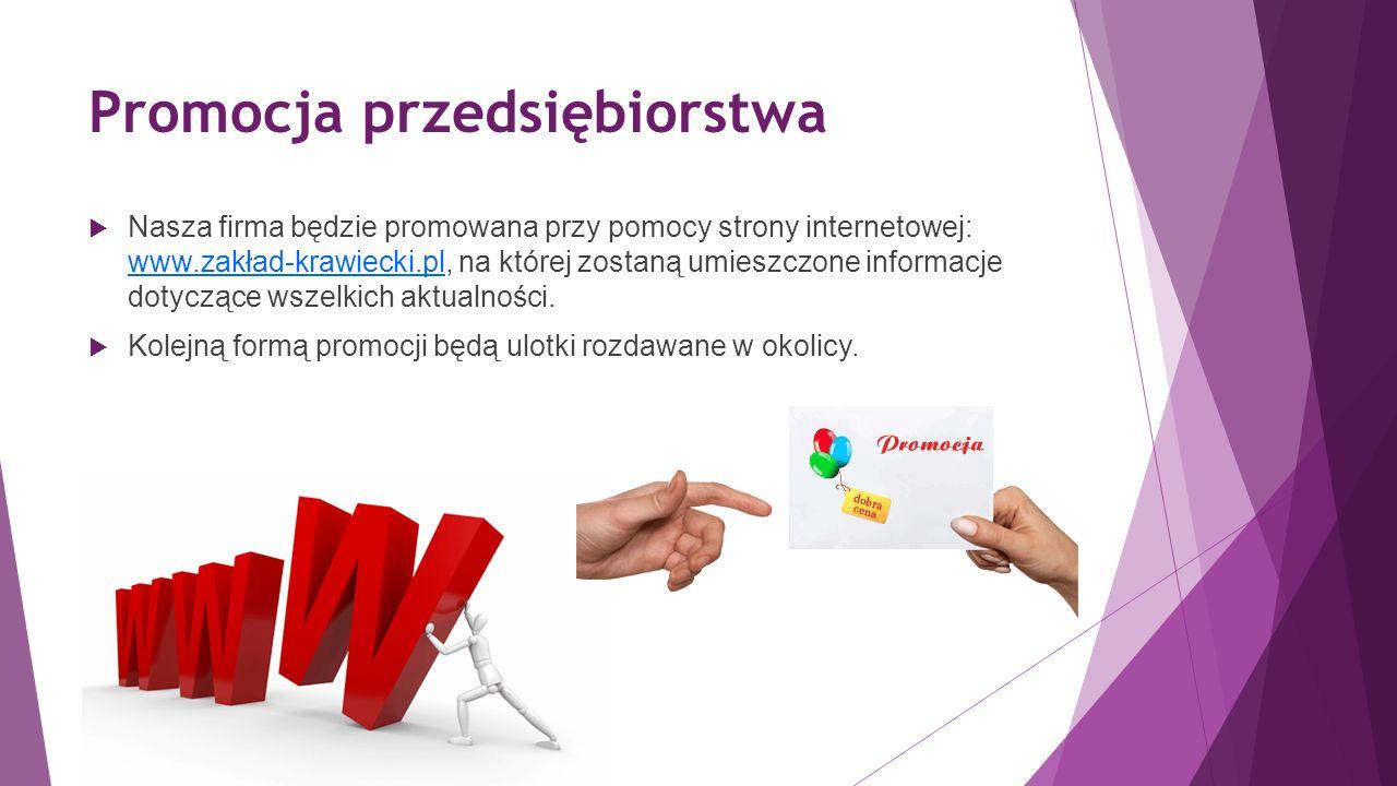 Promocja przedsiębiorstwa  Nasza firma będzie promowana przy pomocy strony internetowej: www.zakład-krawiecki.pl, na której zostaną umieszczone informacje dotyczące wszelkich aktualności.
