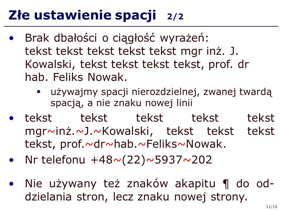 Złe ustawienie spacji 2/2 Brak dbałości o ciągłość wyrażeń: tekst tekst tekst tekst tekst mgr inż.