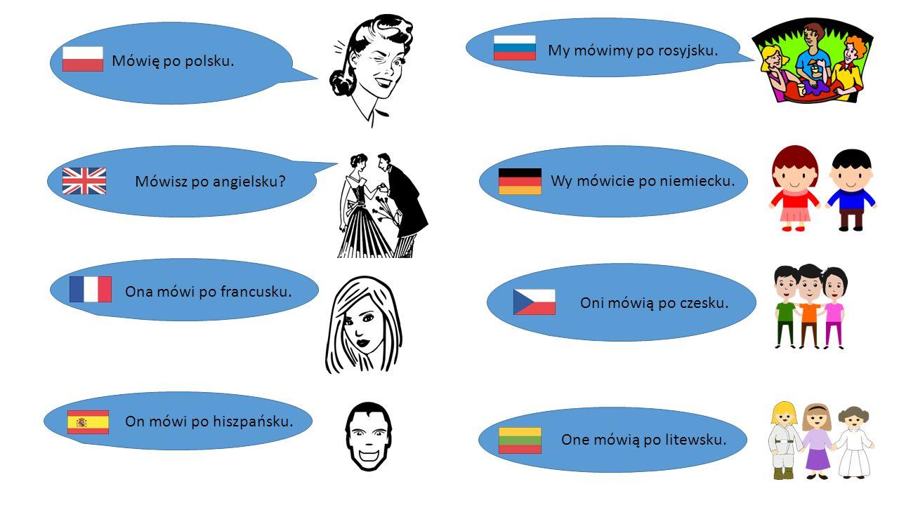 Mówię po polsku.Mówisz po angielsku. Ona mówi po francusku.