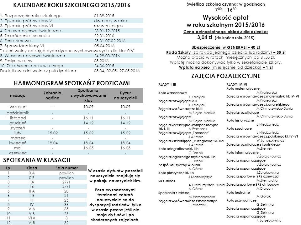 KALENDARZ ROKU SZKOLNEGO 2015/2016 1. Rozpoczęcie roku szkolnego01.09.2015 2.