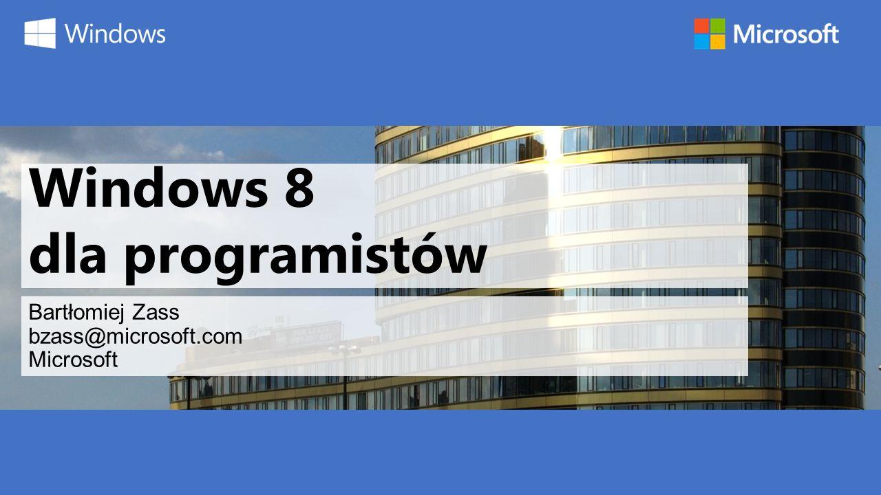 Windows 8 dla programistów Bartłomiej Zass bzass@microsoft.com Microsoft
