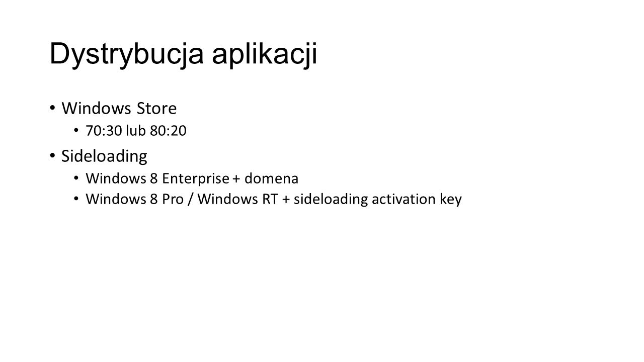 Dystrybucja aplikacji Windows Store 70:30 lub 80:20 Sideloading Windows 8 Enterprise + domena Windows 8 Pro / Windows RT + sideloading activation key