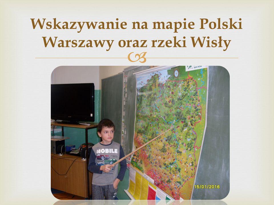  Wskazywanie na mapie Polski Warszawy oraz rzeki Wisły