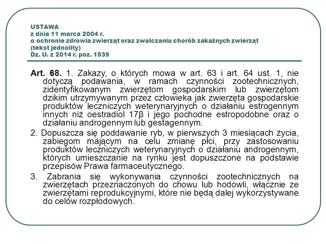 USTAWA z dnia 11 marca 2004 r. o ochronie zdrowia zwierząt oraz zwalczaniu chorób zakaźnych zwierząt (tekst jednolity) Dz. U. z 2014 r. poz. 1539 Art.