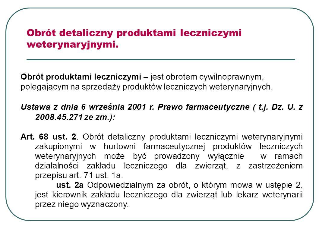 Obrót produktami leczniczymi – jest obrotem cywilnoprawnym, polegającym na sprzedaży produktów leczniczych weterynaryjnych. Ustawa z dnia 6 września 2