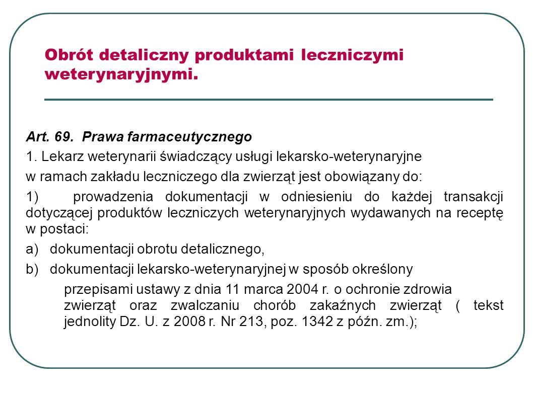 Art. 69. Prawa farmaceutycznego 1. Lekarz weterynarii świadczący usługi lekarsko-weterynaryjne w ramach zakładu leczniczego dla zwierząt jest obowiąza