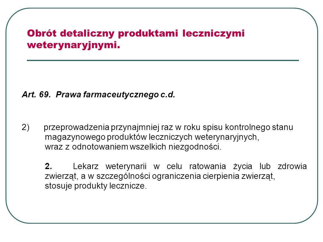 Art. 69. Prawa farmaceutycznego c.d. 2) przeprowadzenia przynajmniej raz w roku spisu kontrolnego stanu magazynowego produktów leczniczych weterynaryj