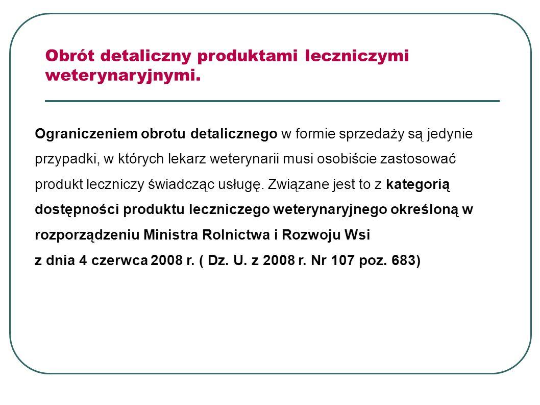 Ograniczeniem obrotu detalicznego w formie sprzedaży są jedynie przypadki, w których lekarz weterynarii musi osobiście zastosować produkt leczniczy św