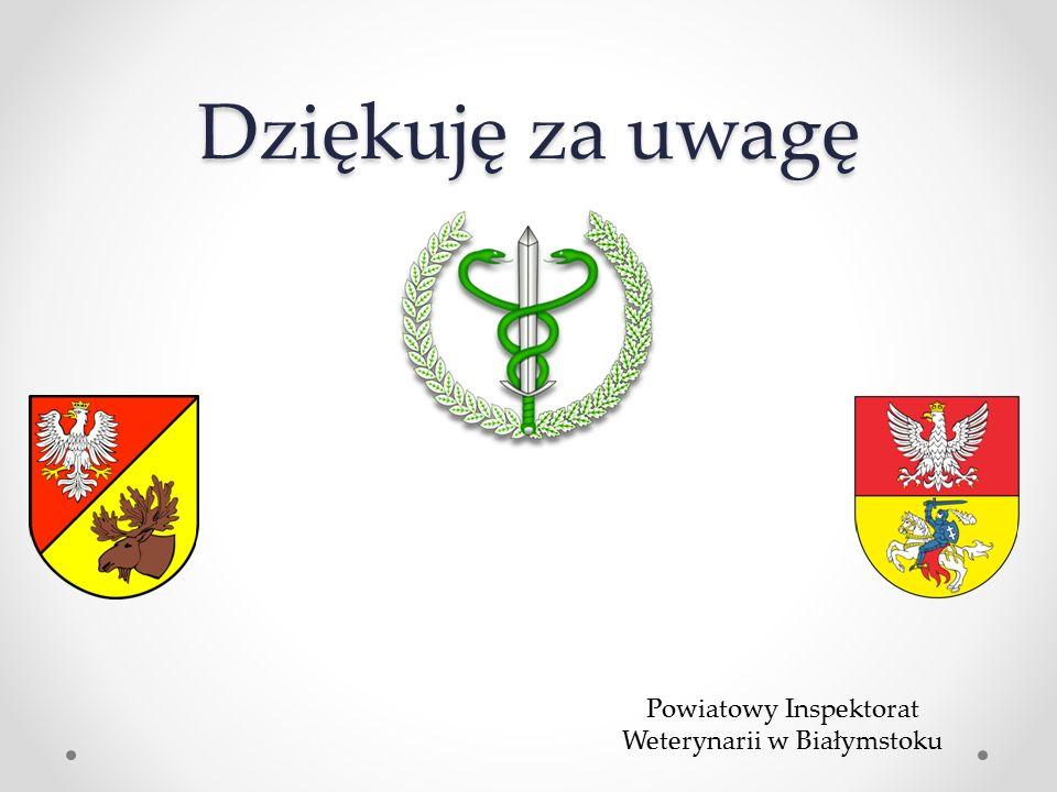 Dziękuję za uwagę Powiatowy Inspektorat Weterynarii w Białymstoku