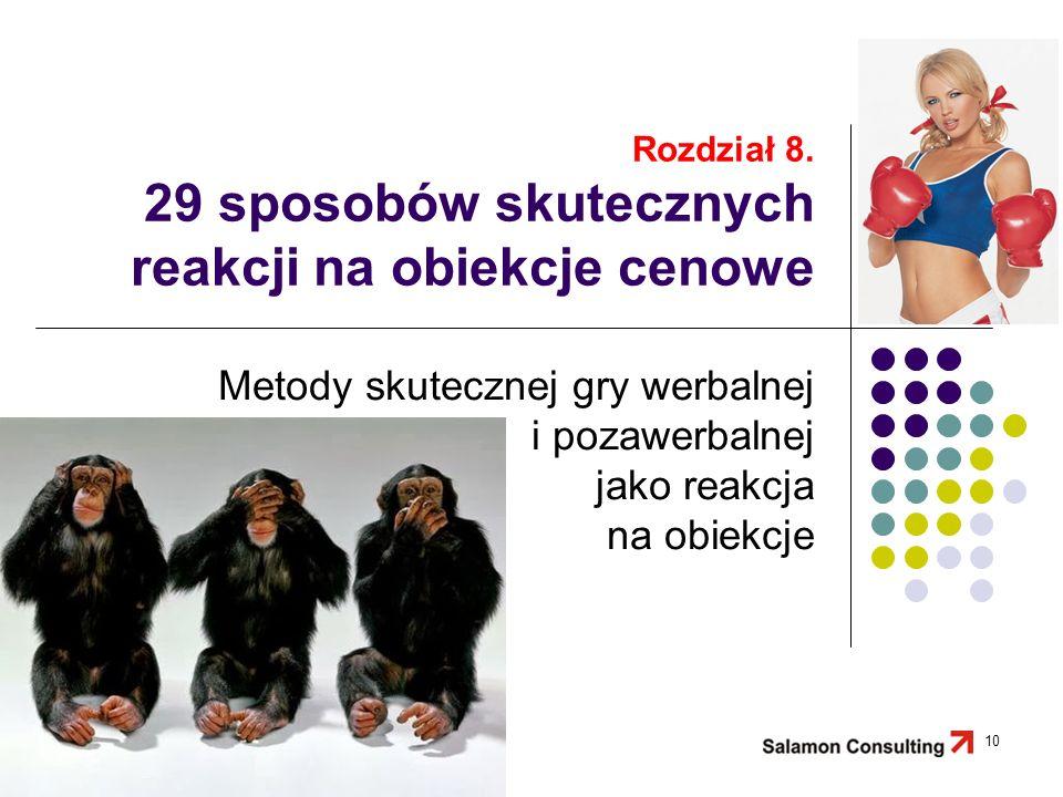 Rozdział 8. 29 sposobów skutecznych reakcji na obiekcje cenowe Metody skutecznej gry werbalnej i pozawerbalnej jako reakcja na obiekcje 10