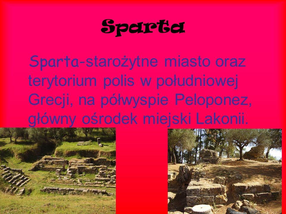 Sparta Sparta- starożytne miasto oraz terytorium polis w południowej Grecji, na półwyspie Peloponez, główny ośrodek miejski Lakonii.
