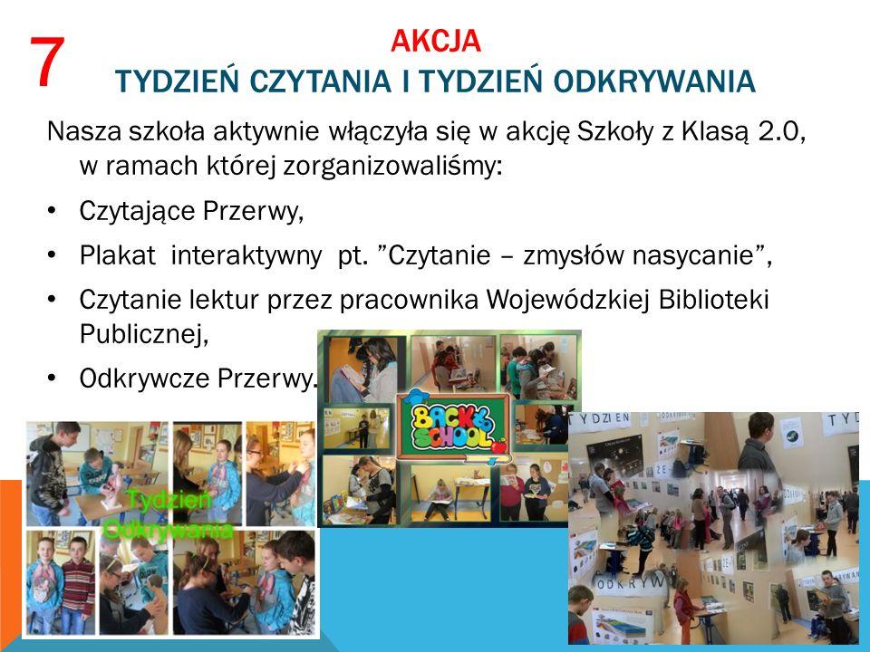 AKCJA TYDZIEŃ CZYTANIA I TYDZIEŃ ODKRYWANIA Nasza szkoła aktywnie włączyła się w akcję Szkoły z Klasą 2.0, w ramach której zorganizowaliśmy: Czytające Przerwy, Plakat interaktywny pt.