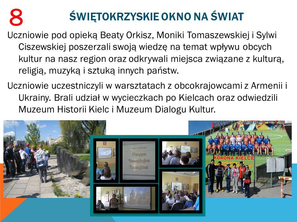 ŚWIĘTOKRZYSKIE OKNO NA ŚWIAT Uczniowie pod opieką Beaty Orkisz, Moniki Tomaszewskiej i Sylwi Ciszewskiej poszerzali swoją wiedzę na temat wpływu obcyc