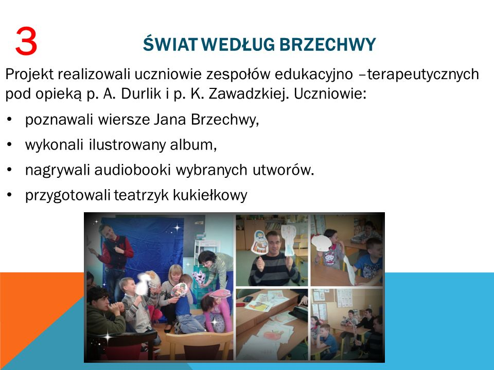 ŚWIAT WEDŁUG BRZECHWY poznawali wiersze Jana Brzechwy, wykonali ilustrowany album, nagrywali audiobooki wybranych utworów. przygotowali teatrzyk kukie