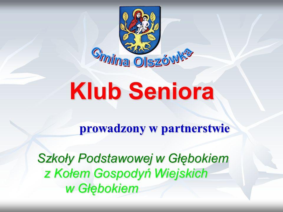 Klub Seniora prowadzony w partnerstwie prowadzony w partnerstwie Szkoły Podstawowej w Głębokiem Szkoły Podstawowej w Głębokiem z Kołem Gospodyń Wiejskich z Kołem Gospodyń Wiejskich w Głębokiem w Głębokiem