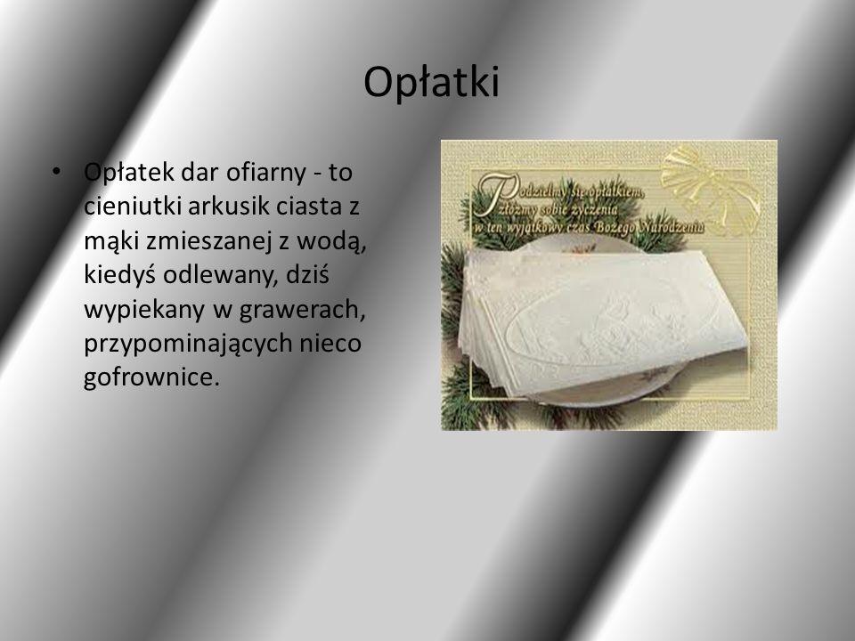 Opłatki Opłatek dar ofiarny - to cieniutki arkusik ciasta z mąki zmieszanej z wodą, kiedyś odlewany, dziś wypiekany w grawerach, przypominających niec