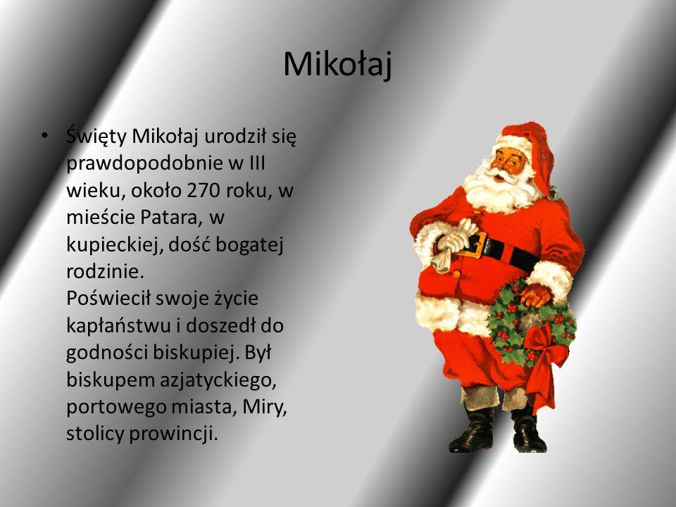 Mikołaj Święty Mikołaj urodził się prawdopodobnie w III wieku, około 270 roku, w mieście Patara, w kupieckiej, dość bogatej rodzinie. Poświecił swoje