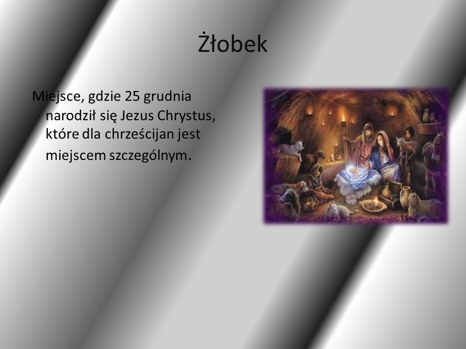 Żłobek Miejsce, gdzie 25 grudnia narodził się Jezus Chrystus, które dla chrześcijan jest miejscem szczególnym.