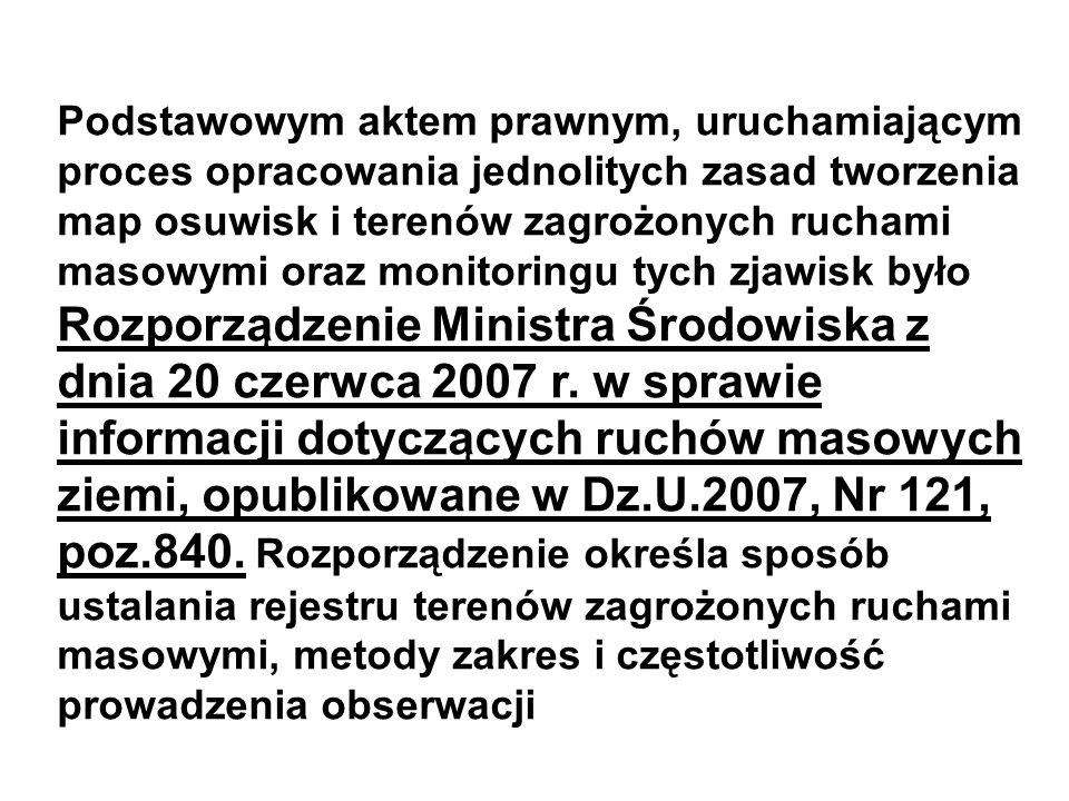 Podstawowym aktem prawnym, uruchamiającym proces opracowania jednolitych zasad tworzenia map osuwisk i terenów zagrożonych ruchami masowymi oraz monitoringu tych zjawisk było Rozporządzenie Ministra Środowiska z dnia 20 czerwca 2007 r.