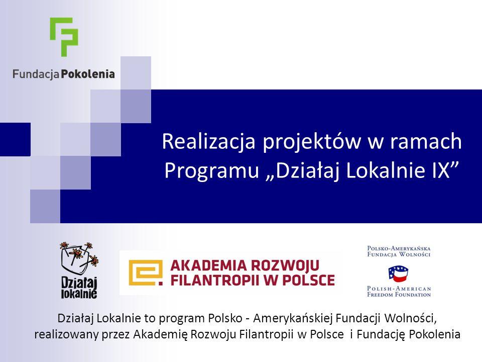 """Realizacja projektów w ramach Programu """"Działaj Lokalnie IX Działaj Lokalnie to program Polsko - Amerykańskiej Fundacji Wolności, realizowany przez Akademię Rozwoju Filantropii w Polsce i Fundację Pokolenia"""