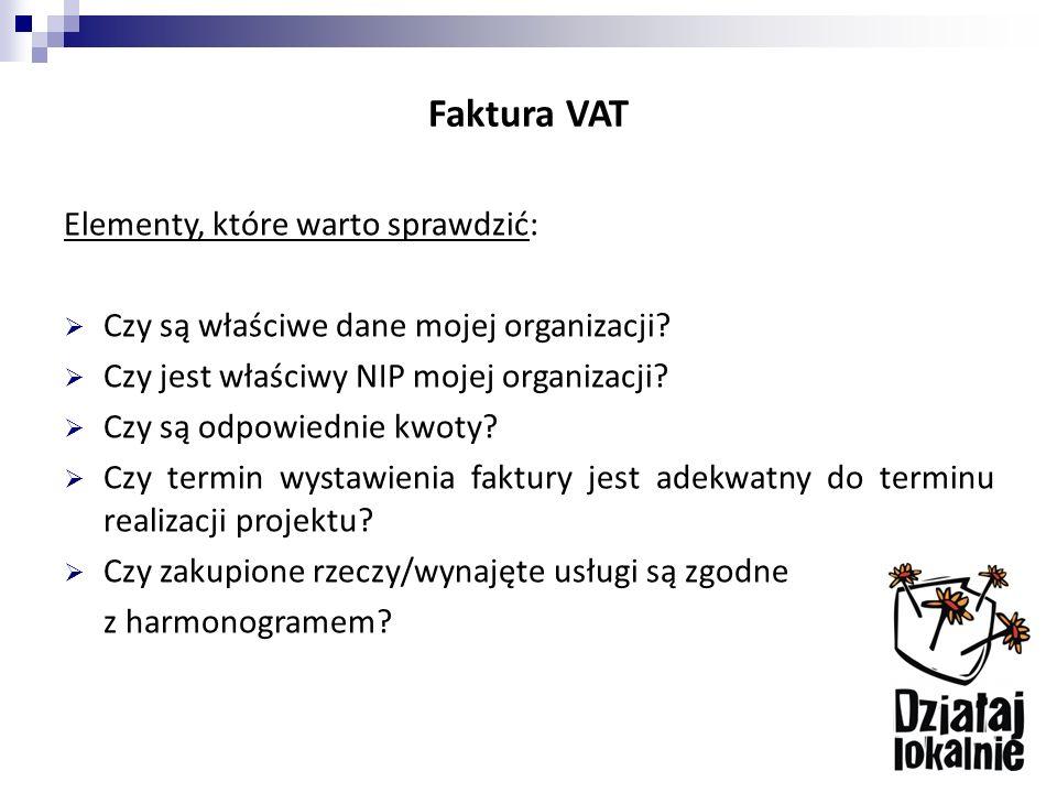 Faktura VAT Elementy, które warto sprawdzić:  Czy są właściwe dane mojej organizacji.