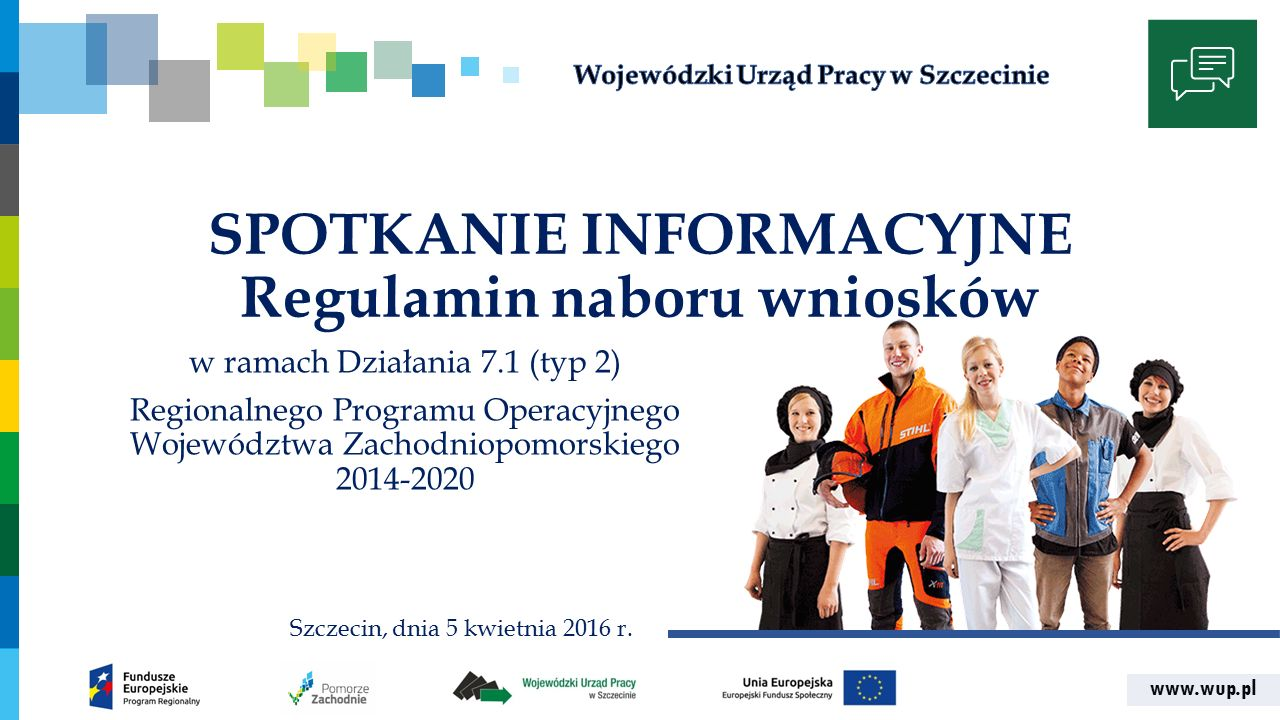 www.wup.pl SPOTKANIE INFORMACYJNE Regulamin naboru wniosków w ramach Działania 7.1 (typ 2) Regionalnego Programu Operacyjnego Województwa Zachodniopomorskiego 2014-2020 Szczecin, dnia 5 kwietnia 2016 r.