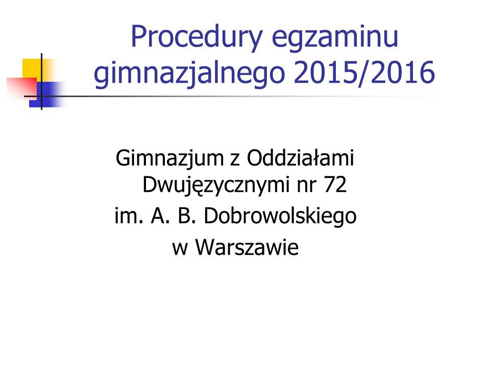 Procedury egzaminu gimnazjalnego 2015/2016 Gimnazjum z Oddziałami Dwujęzycznymi nr 72 im.