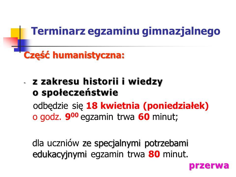 Terminarz egzaminu gimnazjalnego Część humanistyczna: - z zakresu historii i wiedzy o społeczeństwie odbędzie się 18 kwietnia (poniedziałek) o godz.