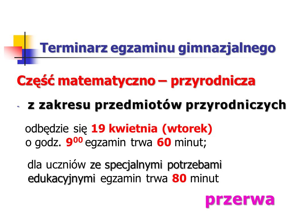 Terminarz egzaminu gimnazjalnego Część matematyczno – przyrodnicza - z zakresu przedmiotów przyrodniczych odbędzie się 19 kwietnia (wtorek) o godz.