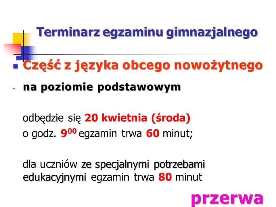 Terminarz egzaminu gimnazjalnego Część z języka obcego nowożytnego Część z języka obcego nowożytnego - na poziomie podstawowym odbędzie się 20 kwietnia (środa) o godz.