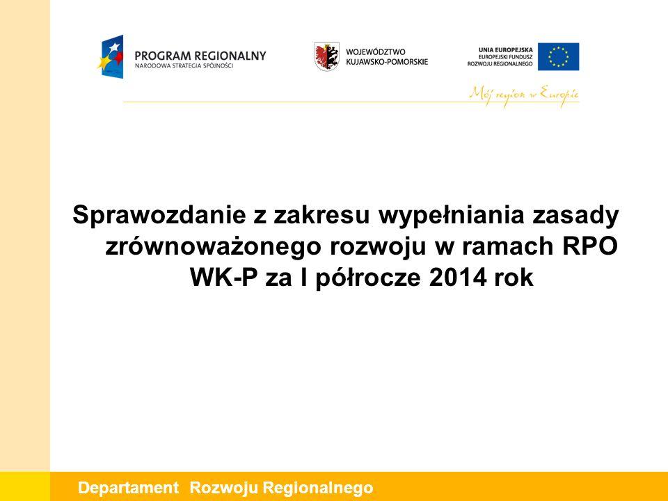 Departament Rozwoju Regionalnego Łącznie w zakresie przestrzegania procedury oceny formalnej dotyczącej oddziaływania projektów na środowisko do końca 2013 roku oceniono 1.