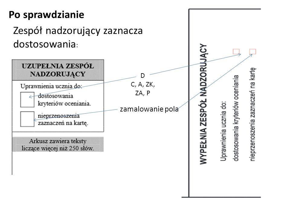 Po sprawdzianie Zespół nadzorujący zaznacza dostosowania : D C, A, ZK, ZA, P zamalowanie pola