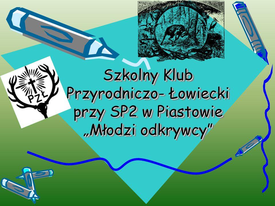 """Szkolny Klub Przyrodniczo- Łowiecki przy SP2 w Piastowie """"Młodzi odkrywcy"""