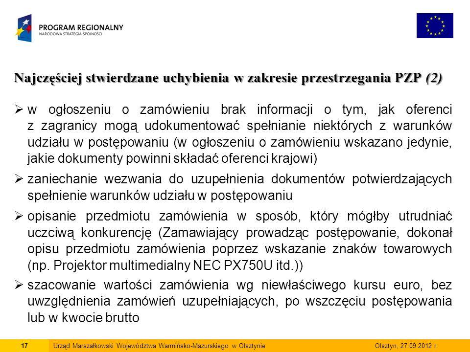 Najczęściej stwierdzane uchybienia w zakresie przestrzegania PZP (2)  w ogłoszeniu o zamówieniu brak informacji o tym, jak oferenci z zagranicy mogą udokumentować spełnianie niektórych z warunków udziału w postępowaniu (w ogłoszeniu o zamówieniu wskazano jedynie, jakie dokumenty powinni składać oferenci krajowi)  zaniechanie wezwania do uzupełnienia dokumentów potwierdzających spełnienie warunków udziału w postępowaniu  opisanie przedmiotu zamówienia w sposób, który mógłby utrudniać uczciwą konkurencję (Zamawiający prowadząc postępowanie, dokonał opisu przedmiotu zamówienia poprzez wskazanie znaków towarowych (np.