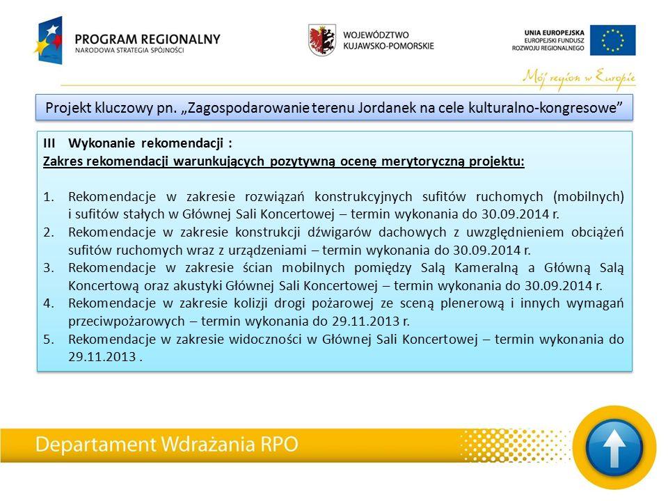 III Wykonanie rekomendacji : Zakres rekomendacji warunkujących pozytywną ocenę merytoryczną projektu: 1.Rekomendacje w zakresie rozwiązań konstrukcyjnych sufitów ruchomych (mobilnych) i sufitów stałych w Głównej Sali Koncertowej – termin wykonania do 30.09.2014 r.