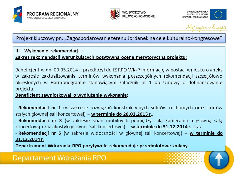 III Wykonanie rekomendacji : Zakres rekomendacji warunkujących pozytywną ocenę merytoryczną projektu: Beneficjent w dn.