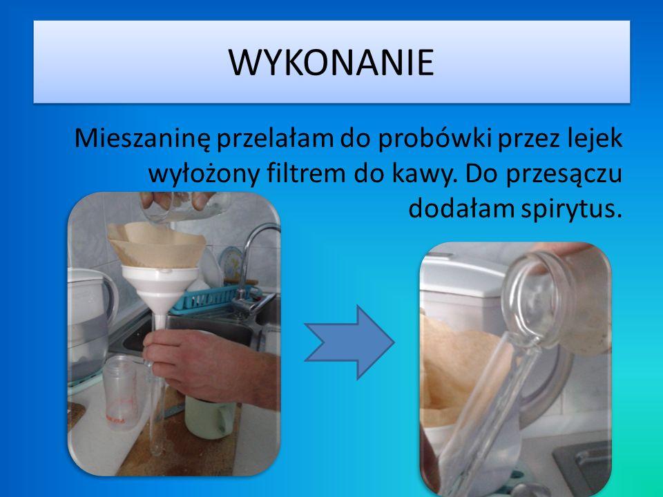 WYKONANIE Mieszaninę przelałam do probówki przez lejek wyłożony filtrem do kawy.