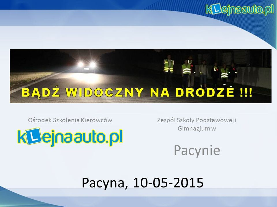 Pacyna, 10-05-2015 Ośrodek Szkolenia KierowcówZespól Szkoły Podstawowej i Gimnazjum w Pacynie