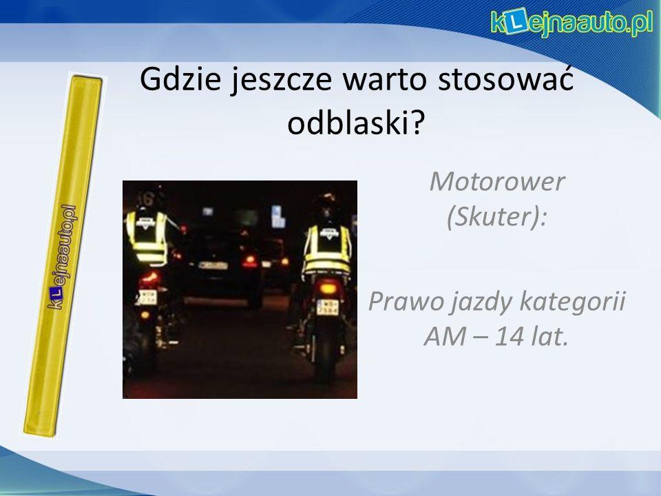 Gdzie jeszcze warto stosować odblaski Motorower (Skuter): Prawo jazdy kategorii AM – 14 lat.