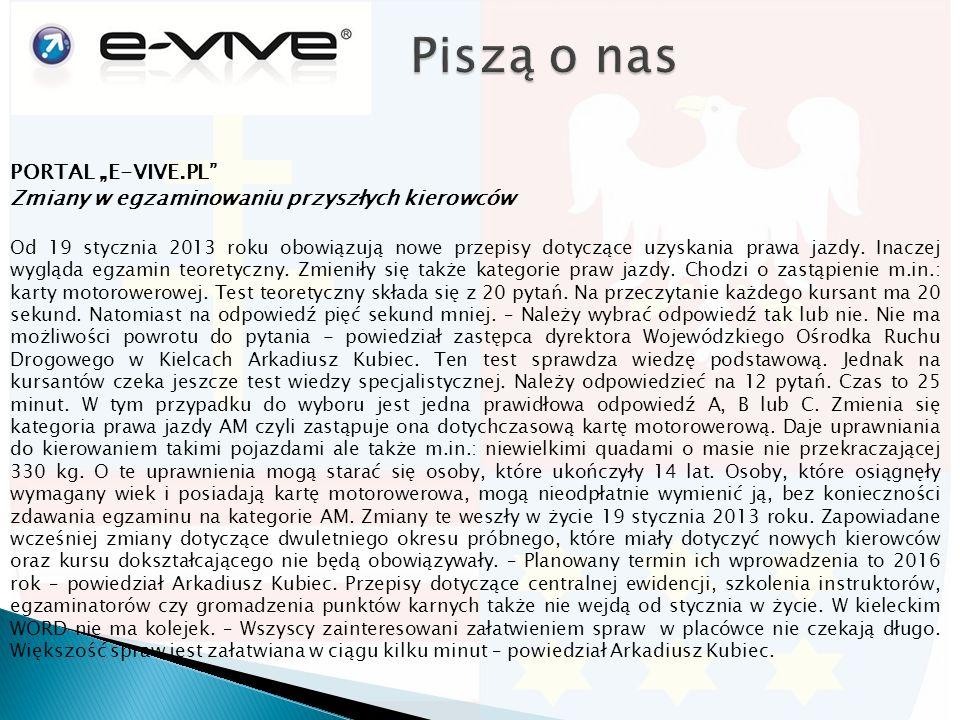 """PORTAL """"E-VIVE.PL Zmiany w egzaminowaniu przyszłych kierowców Od 19 stycznia 2013 roku obowiązują nowe przepisy dotyczące uzyskania prawa jazdy."""