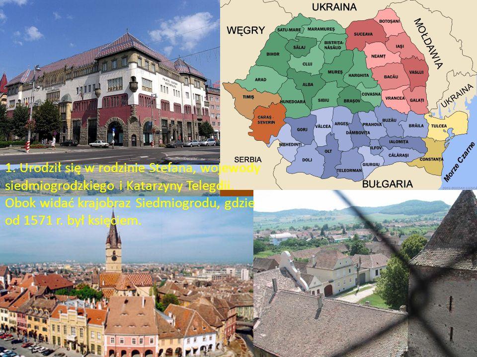 1. Urodził się w rodzinie Stefana, wojewody siedmiogrodzkiego i Katarzyny Telegdii. Obok widać krajobraz Siedmiogrodu, gdzie od 1571 r. był księciem.