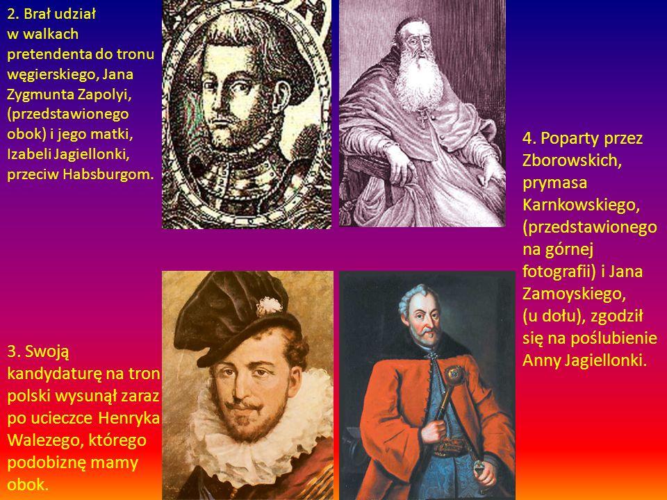 2. Brał udział w walkach pretendenta do tronu węgierskiego, Jana Zygmunta Zapolyi, (przedstawionego obok) i jego matki, Izabeli Jagiellonki, przeciw H